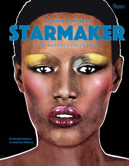 Rizzoli Richard Bernstein: Starmaker | Andy Warhol's Cover Artist