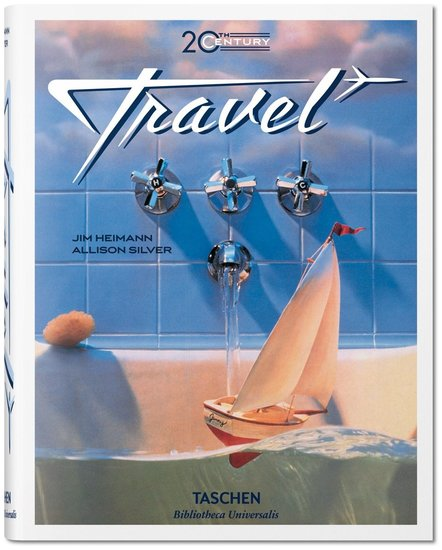 Taschen 20th Century Travel by Allison Silver