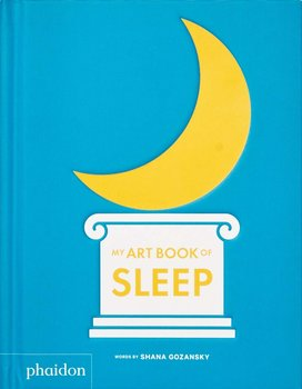 Phaidon My Art Book of Sleep by Shana Gozansky