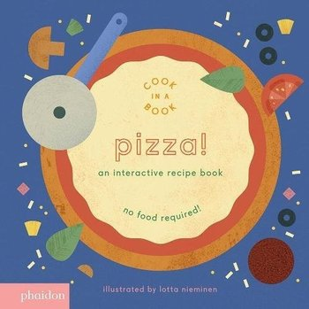 Phaidon Pizza!: An Interactive Recipe Book