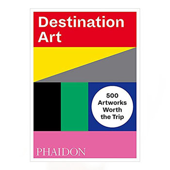Phaidon Destination Art: 500 Artworks Worth the Trip