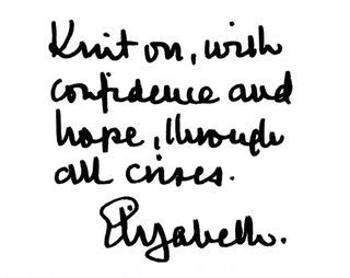 Knit on, with confidence and hope, through all crises.