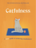 Catfulness: A Cat's Guide To Mindfulness