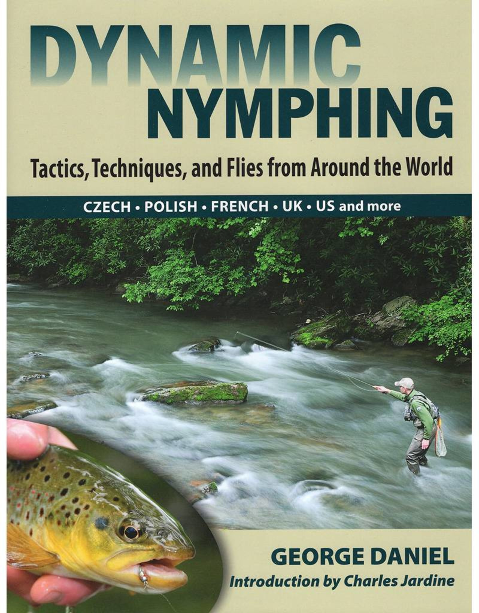 Dynamic Nymphing: Tactics Techniques And Flies From Around The World