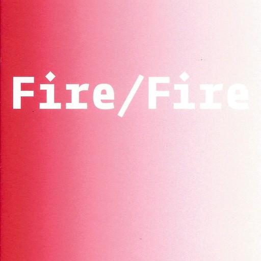 Marina Roy & Abbas Akhavan: Fire/Fire-1