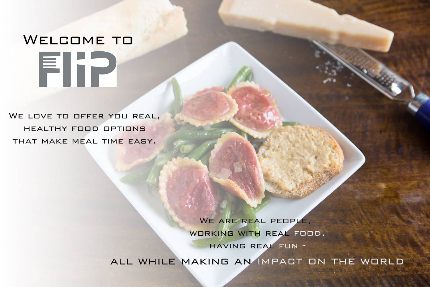 Welcome to FliP Food Company! We are a company with a conscience. Our mission is revolutionize the way Americans eat food through thoughtful meal choice, minimized packaging, and community engagment. Our frozen dinners take the stress out of meal time and