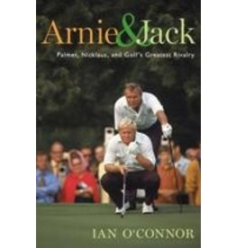 Arnie and Jack:  Palmer, Nicklaus, and Golf's Greatest Rivalry