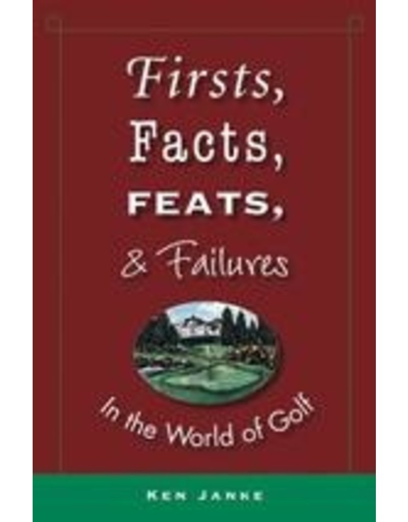Firsts, Facts, Feats, and Failures in the World of Golf