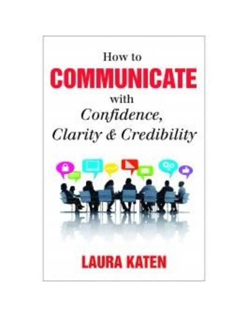 How to Communicate with Confidence, Clarity & Credibility