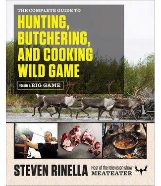 The Complete Guide to Hunting, Butchering, and Cooking Wild Game