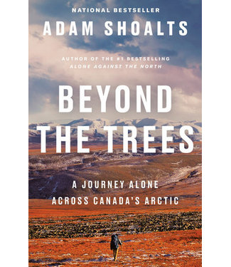 PENGUIN RANDOM HOUSE CANADA Beyond the Trees A JOURNEY ALONE ACROSS CANADA'S ARCTIC