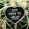 CIB Not Here To Flirt Pin