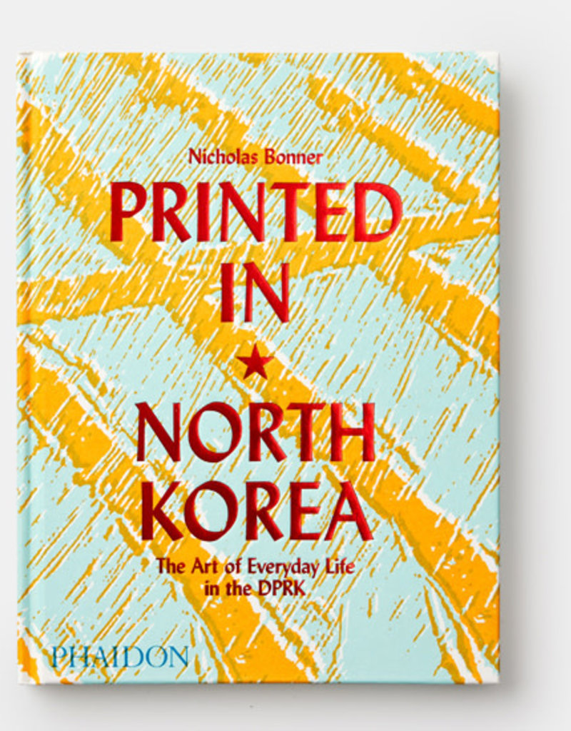 Phaidon Printed in North Korea: The Art of Everyday Life in the DPRK