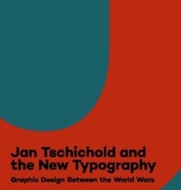 Jan Tschichold and the New Typography by Paul Stirton