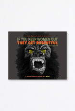 Guerilla Girls IF YOU KEEP WOMEN OUT THEY GET RESENTFUL Poster
