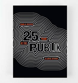 Princeton Architectural Press Paula Scher Twenty-Five Years at the Public: A Love Story