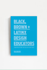 Princeton Architectural Press Black, Brown + Latinx Design Educators; Conversations on Design and Race by Kelly Walters