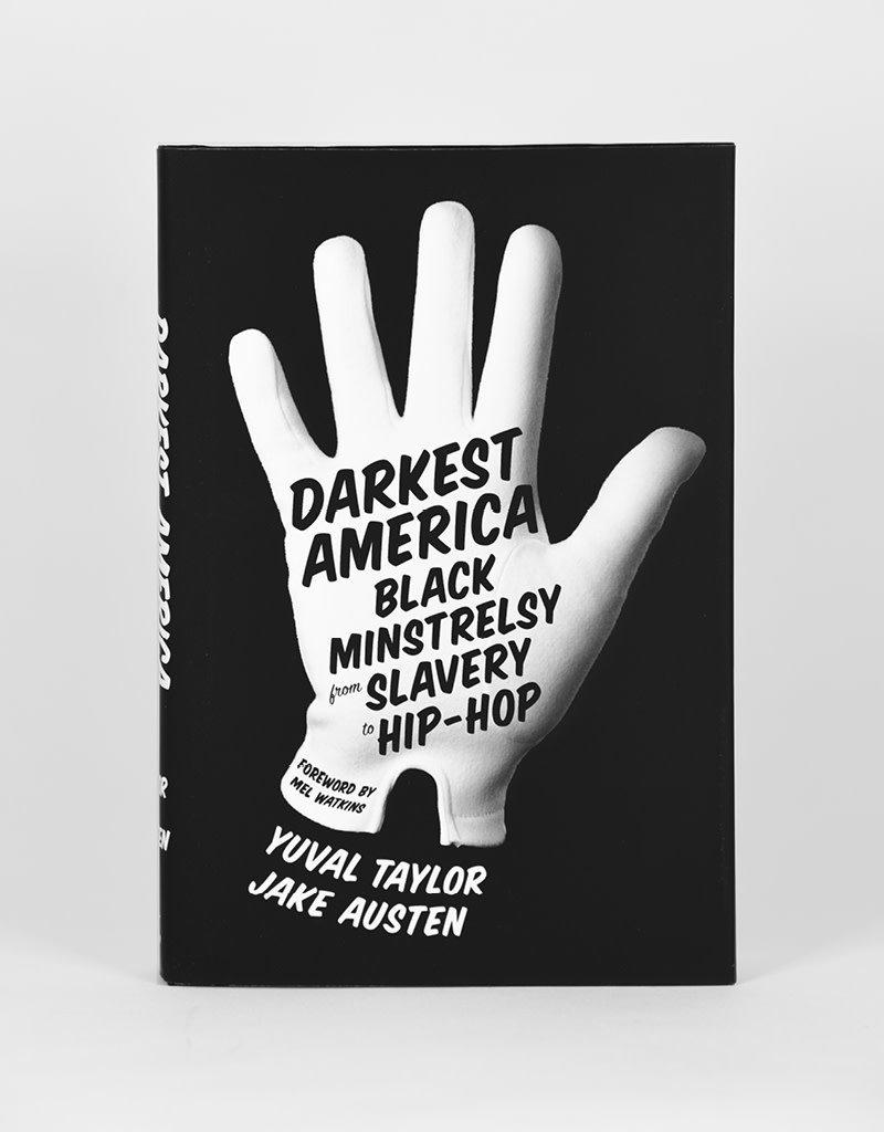 Darkest America: Black Minstrelsy from Slavery to Hip-Hop