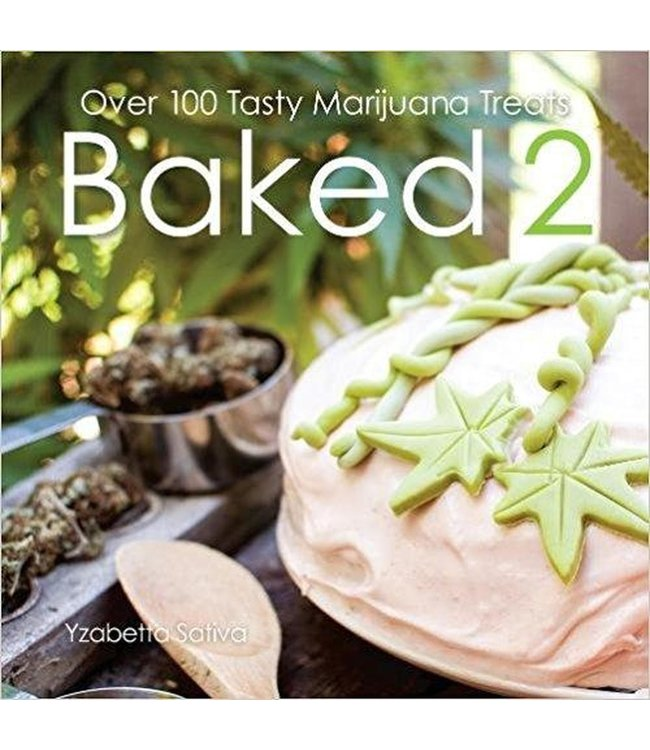 Baked 2 - Over 100 Tasty Marijuana Treats (Yzabetta Sativa)