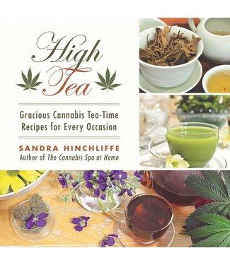 High Tea: Gracious Cannabis Tea-Time Recipes (Sandra Hinchcliffe)