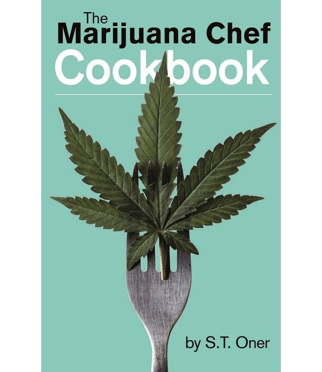 Marijuana Chef Cookbook 3rd Edition, The (S. T. Oner)