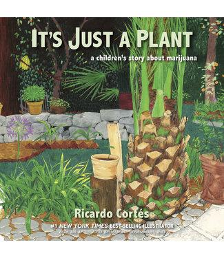 It's Just a Plant - A Children's Story about Marijuana (Ricardo Cortés)