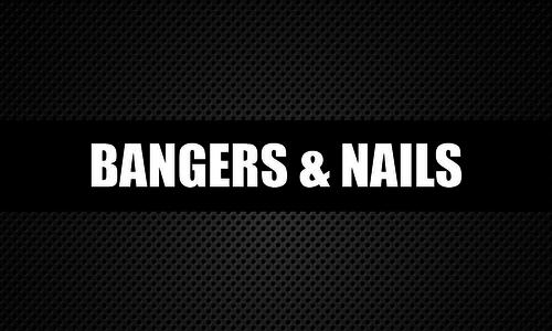 Bangers & Nails