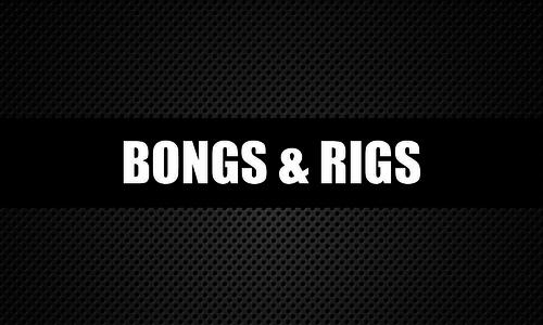 Bongs & Rigs