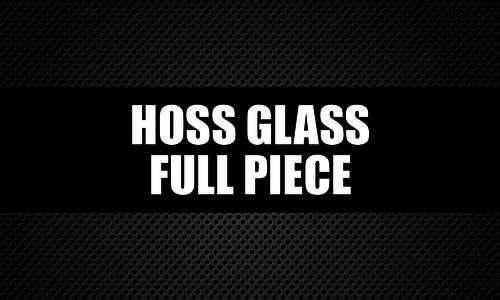 Hoss Glass Full Piece
