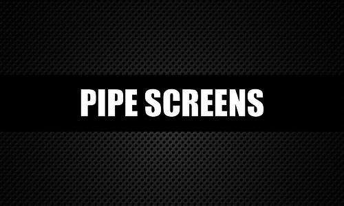Pipe Screens