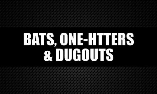 Bats, One Hitters & Dugouts