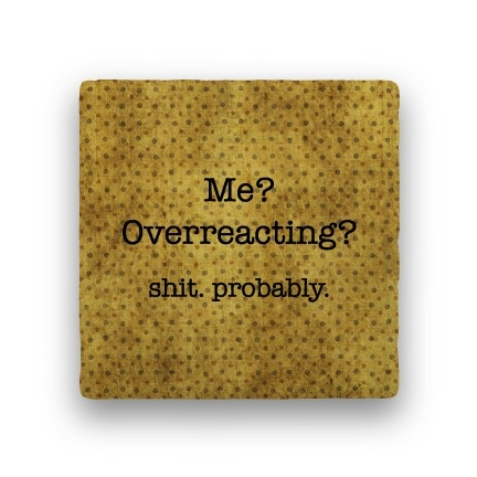 me overreacting Coaster - Natural Stone