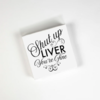 Cocktail Napkins - Shut Up Liver 20 Ct/3 Ply