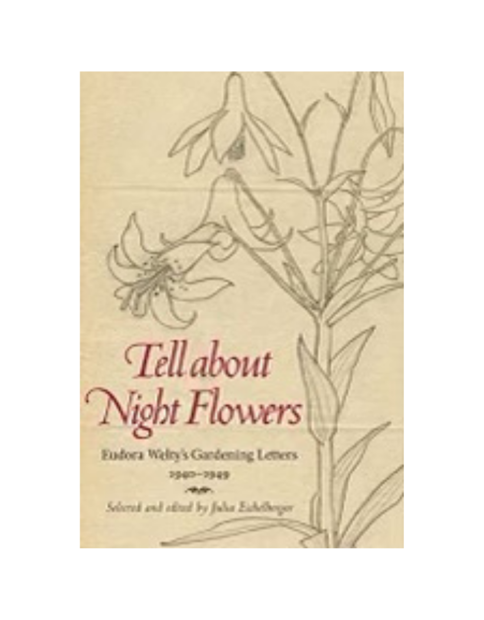 Tell about Night Flowers: Eudora Welty's Gardening Letters, 1940-1949