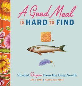 Ingram A Good Meal Is Hard to Find: Storied Recipes from the Deep South
