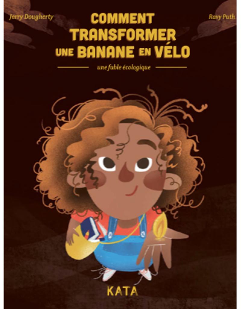 Maison d'édition KATA Comment transformer une banane en vélo ?