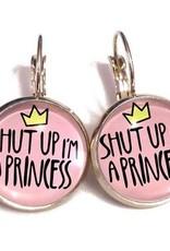 Shut up I'm a Princess Earrings