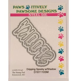 Paws-Itively Pawsome Designs Dripping Spooky w/Shadow