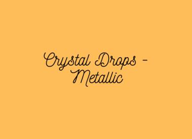 Crystal Drops - Metallic