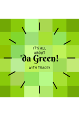 """IT'S ALL ABOUT 'da GREEN"" with Tracey"