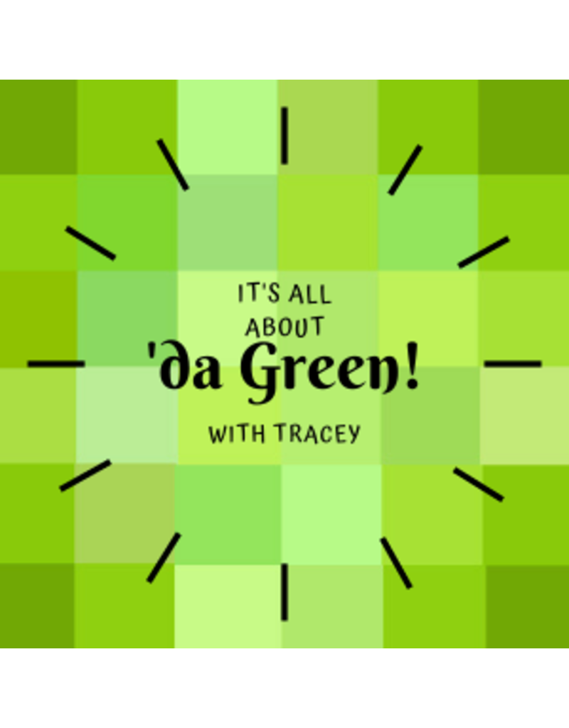 """""""IT'S ALL ABOUT 'da GREEN"""" with Tracey"""