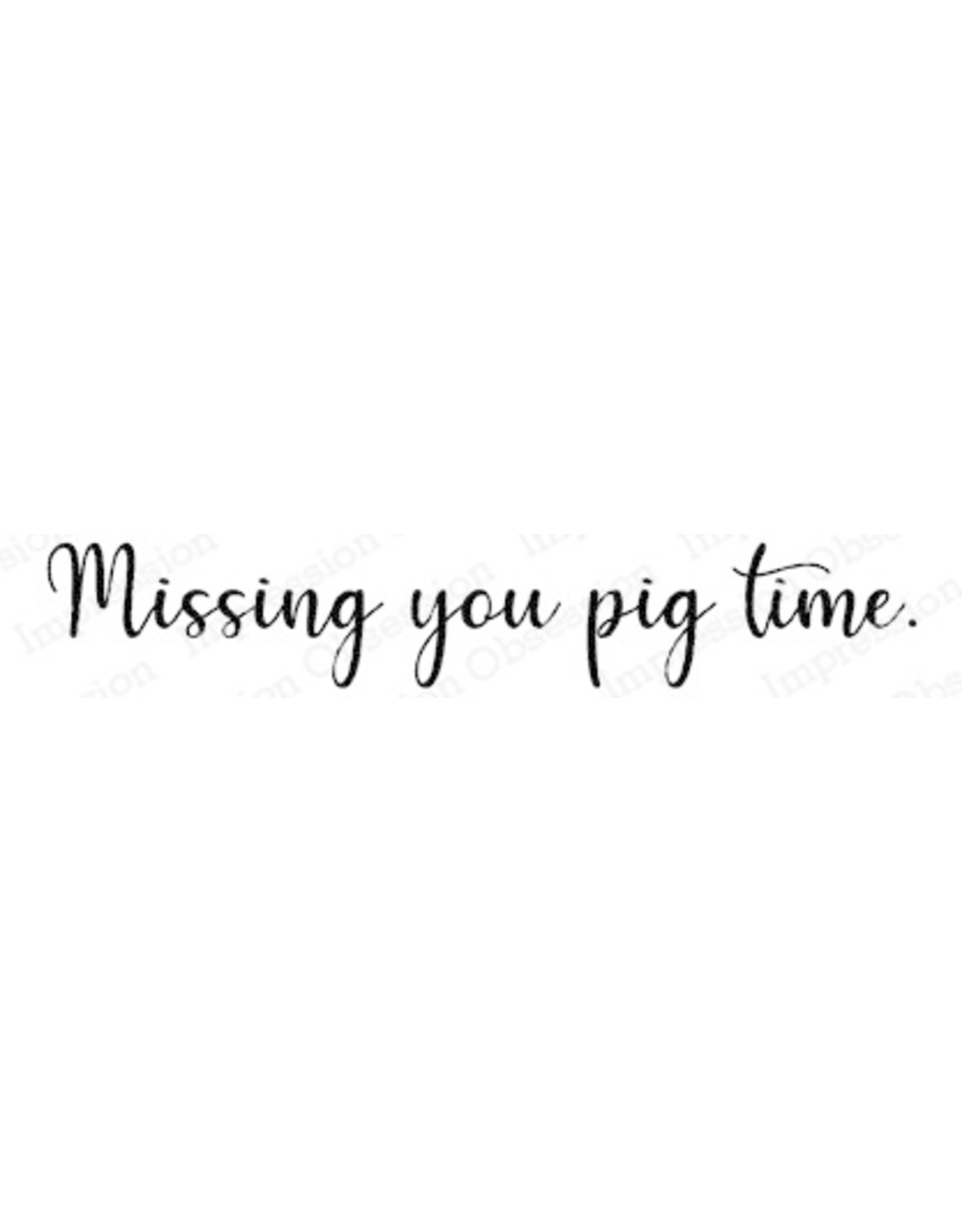 Impression Obsession Missing You Pig Time - Cling Stamp