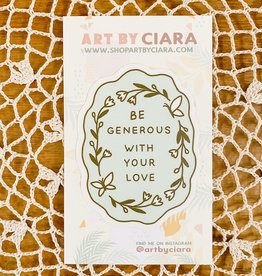Art by Ciara Be Generous With Your Love Sticker