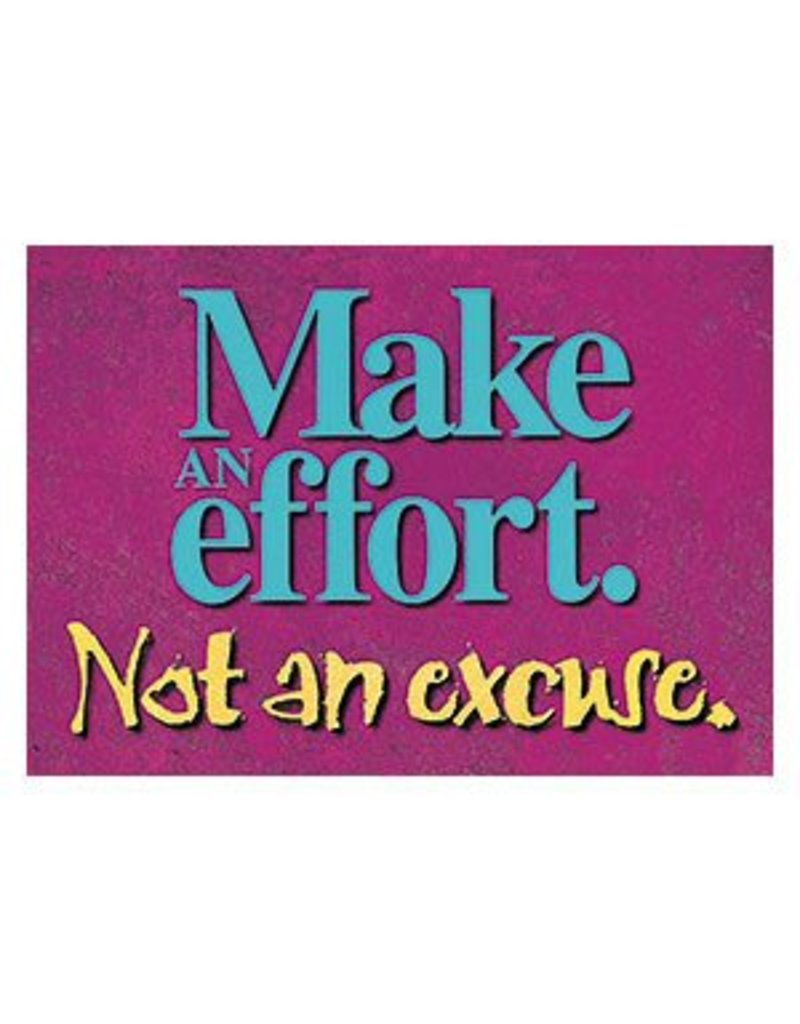 Make an effort. Not an excuse.