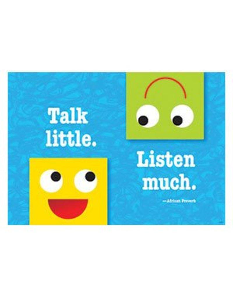 Talk little. Listen much.