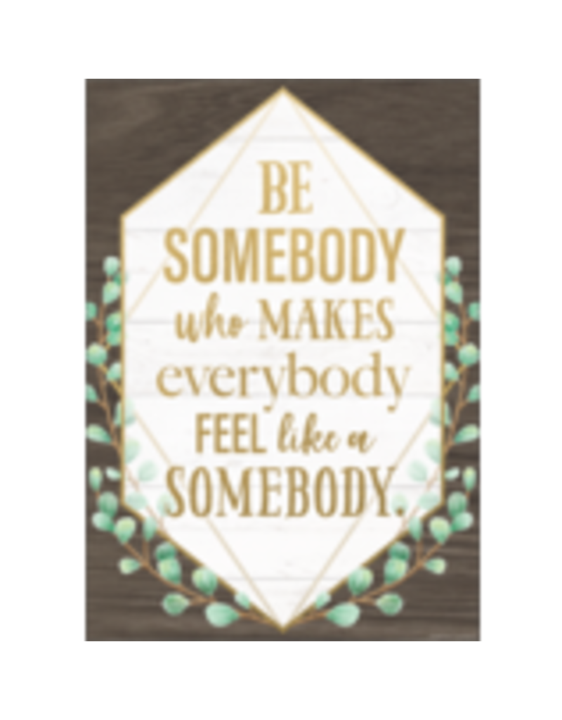 Be Somebody Who Makes Everybody Feel Like a Somebody Poster