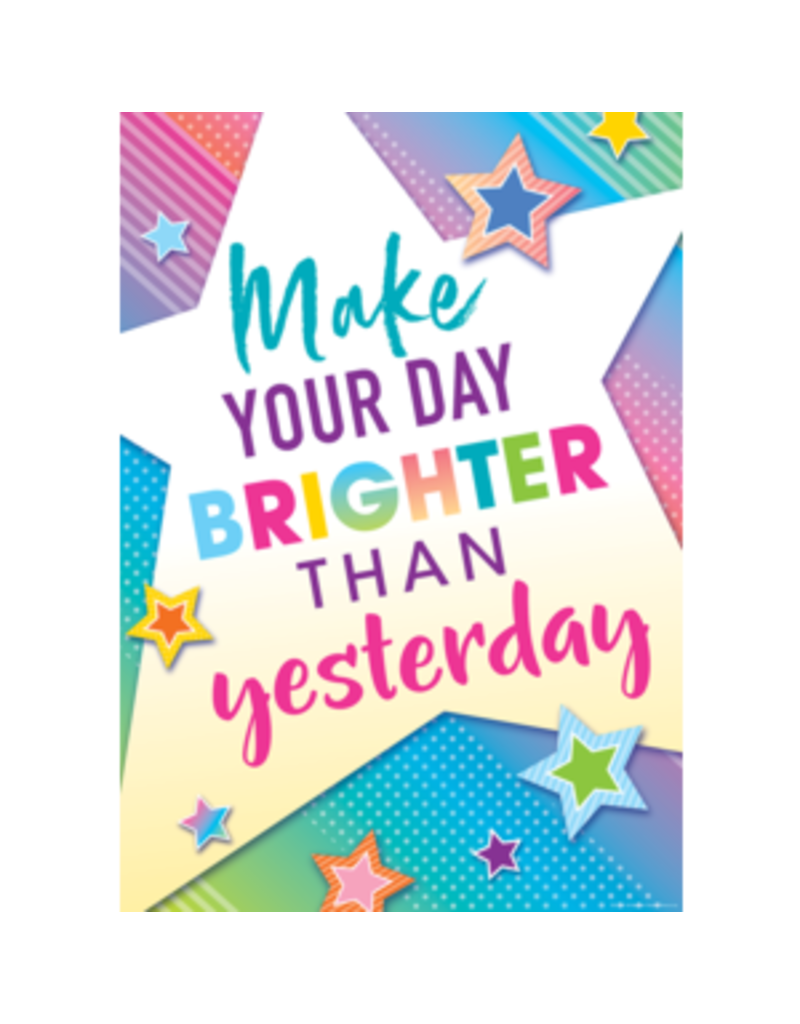 Make Your Day Brighter Than Yesterday Poster