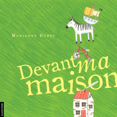Devant ma maison - Marianne Dubuc