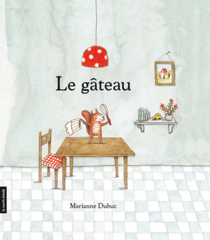 Le gateau - Marianne Dubuc