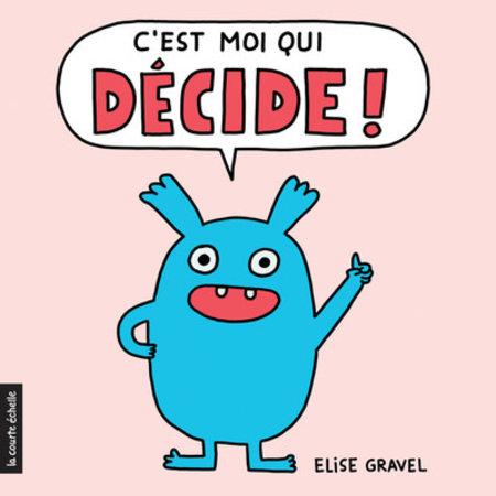 C'est moi qui décide - Elise Gravel